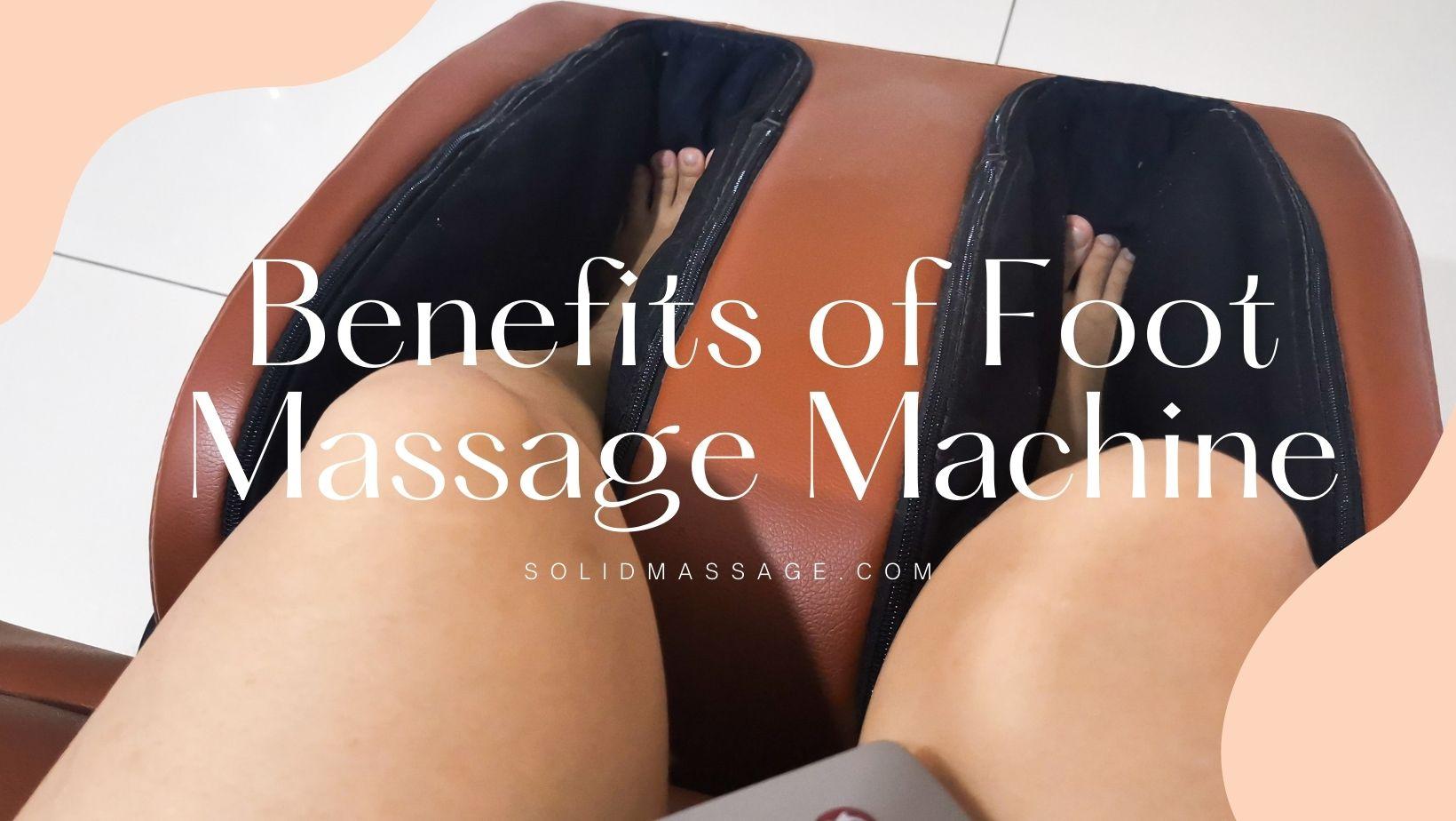 Benefits of Foot Massage Machine