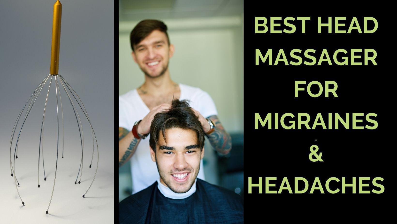 Best Head Massager For Migraines & Headaches